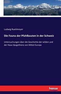 Die Fauna Der Pfahlbauten in Der Schweiz