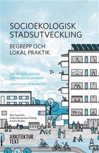 Socioekologisk stadsutveckling. Begrepp och lokal praktik.