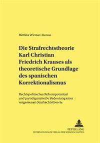 Die Strafrechtstheorie Karl Christian Friedrich Krauses ALS Theoretische Grundlage Des Spanischen Korrektionalismus: Rechtspolitisches Reformpotential