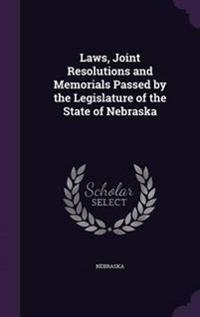 Laws, Joint Resolutions and Memorials Passed by the Legislature of the State of Nebraska