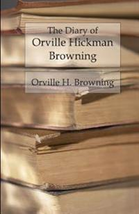 The Diary of Orville Hickman Browning: Unannotated Reading Edition