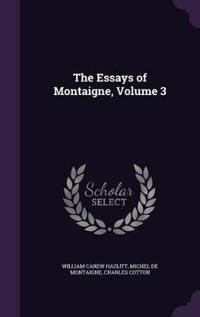 The Essays of Montaigne, Volume 3