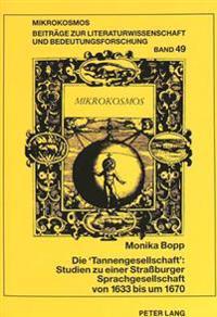 Die 'Tannengesellschaft': Studien Zu Einer Strassburger Sprachgesellschaft Von 1633 Bis Um 1670: Johann Matthias Schneuber Und Jesaias Rompler Von Loe