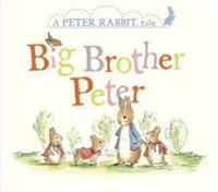 Big Brother Peter: A Peter Rabbit Tale