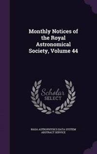 Monthly Notices of the Royal Astronomical Society, Volume 44