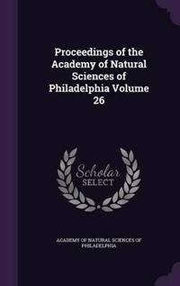 Proceedings of the Academy of Natural Sciences of Philadelphia, Volume 26