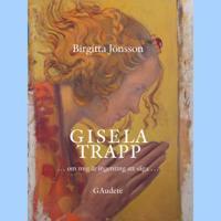 Gisela Trapp : om mig är ingenting att säga