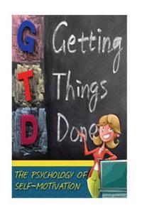 Getting Things Done: The Psychology of Self-Motivation