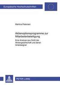 Aktienoptionsprogramme Zur Mitarbeiterbeteiligung: Eine Analyse Aus Sicht Der Aktiengesellschaft Und Deren Anteilseigner