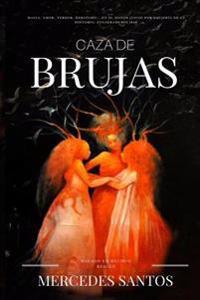 Caza de Brujas: Magia, Amor, Terror, Heroismo... En El Mayor Juicio Por Brujeria de La Historia: Zugarramurdi 1610