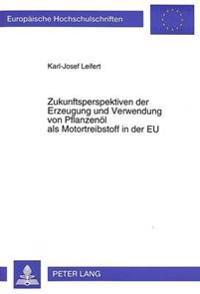 Zukunftsperspektiven Der Erzeugung Und Verwendung Von Pflanzenoel ALS Motortreibstoff in Der Eu
