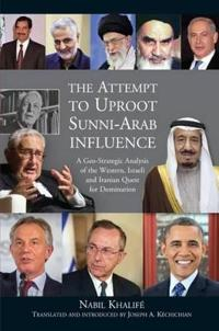The Attempt to Uproot Sunni-Arab Influence