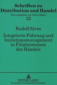 Integrierte Fuehrung Und Imitationsmanagement in Filialsystemen Des Handels: Ein Beitrag Zur Anwendung Der Ergebnisse Empirischer Erfolgsforschung