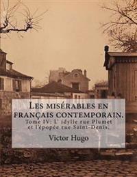 Les Miserables En Francais Contemporain.: Tome IV: L' Idylle Rue Plumet Et L'Epopee Rue Saint-Denis.
