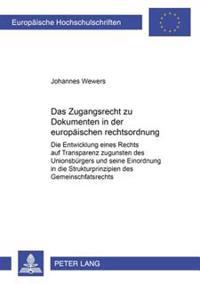 Das Zugangsrecht Zu Dokumenten in Der Europaeischen Rechtsordnung: Die Entwicklung Eines Rechts Auf Transparenz Zugunsten Des Unionsbuergers Und Seine