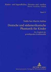 Deutsche Und Suedamerikanische Phantastik Fuer Kinder: Ein Vergleich Der Grundlegenden Erzaehlmodelle