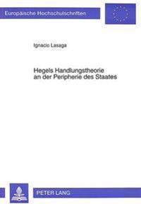 Hegels Handlungstheorie an Der Peripherie Des Staates: Hegels Rechtsphilosophie Und Das Programm Einer Volksbewegung in Santo Domingo