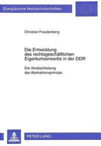 Die Entwicklung Des Rechtsgeschaeftlichen Eigentumserwerbs in Der Ddr: Die Verabschiedung Des Abstraktionsprinzips