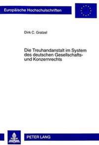 Die Treuhandanstalt Im System Des Deutschen Gesellschafts- Und Konzernrechts: Zugleich Ein Beitrag Zur Konzernrechtlichen Erfassung Oeffentlicher Unte