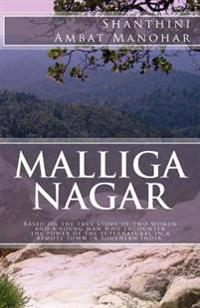 Malliga Nagar: Based on the True Story of Two Women and a Young Man Who Encounter the Power of the Supernatural in a Remote Town in S