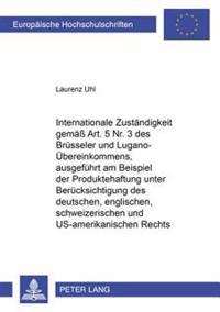 Internationale Zustaendigkeit Gemaess Art. 5 NR. 3 Des Bruesseler Und Lugano-Uebereinkommens, Ausgefuehrt Am Beispiel Der Produktehaftung Unter Beruec
