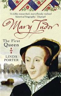 Mary tudor - the first queen