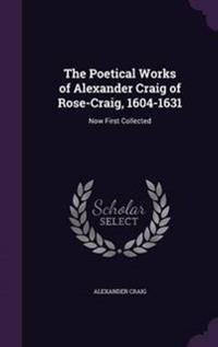 The Poetical Works of Alexander Craig of Rose-Craig, 1604-1631