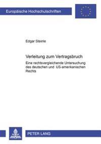 Verleitung Zum Vertragsbruch: Eine Rechtsvergleichende Untersuchung Des Deutschen Und Us-Amerikanischen Rechts
