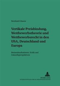 Vertikale Preisbindung, Wettbewerbstheorie Und Wettbewerbsrecht in Den Usa, Deutschland Und Europa