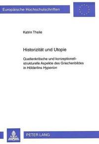 Historizitaet Und Utopie: Quellenkritische Und Konzeptionell-Strukturelle Aspekte Des Griechenbildes in Hoelderlins Hyperion