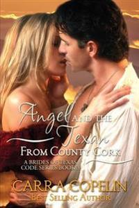 Angel and the Texan from County Cork: A Brides of Texas Code Series, Book 3