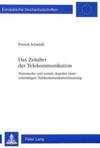 Das Zeitalter Der Telekommunikation: Historische Und Soziale Aspekte Einer Zukuenftigen Telekommunikationsnutzung