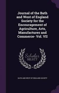 Journal of the Bath and West of England Society for the Encouragement of Agriculture, Arts, Manufactures and Commerce- Vol. VII