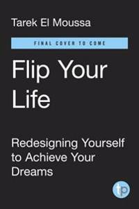 Flip Your Life: Turning Obstacles Into Opportunities--No Matter What Comes Your Way