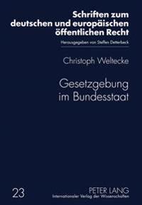 Gesetzgebung Im Bundesstaat: Reformpotentiale Des Deutschen Foederalismus Unter Besonderer Beruecksichtigung Der Vorschlaege Der Kommission Zur Mod