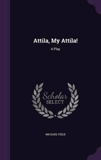 Attila, My Attila!