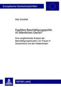 Egalitaere Beschaeftigungspolitik Im Oeffentlichen Dienst?: Eine Vergleichende Analyse Der Beschaeftigungssituation Von Frauen in Deutschland Und Den