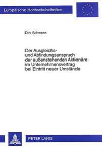 Der Ausgleichs- Und Abfindungsanspruch Der Aussenstehenden Aktionaere Im Unternehmensvertrag Bei Eintritt Neuer Umstaende