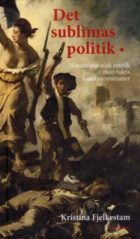 Det sublimas politik : emancipatorisk estetik i 1800-talets konstnärsromaner