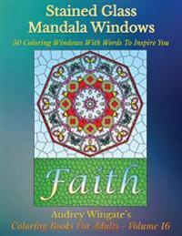 Stained Glass Mandala Windows: 50 Coloring Windows with Words to Inspire You