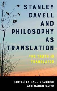 Stanley Cavell and Philosophy As Translation