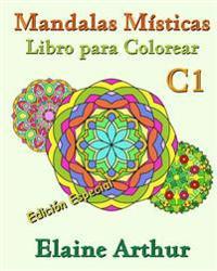 Mandalas Misticas Libro Para Colorear C1 Edicion Especial: La Coleccion
