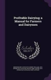 Profitable Dairying; A Manual for Farmers and Dairymen