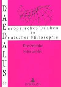 Natur ALS Idee: Begruendung Und Aktualitaet Des Naturbegriffs Unter Kritischer Beruecksichtigung Der Naturphilosophie Schellings