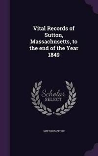 Vital Records of Sutton, Massachusetts, to the End of the Year 1849