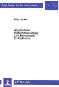 Abgeaenderter Richtlinienvorschlag Zum Binnenmarkt Fuer Elektrizitaet: Inhalt, Kompetenz Und Rechtliche Folgen Fuer Das Deutsche Energierecht