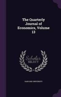 The Quarterly Journal of Economics, Volume 13