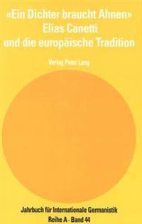 -Ein Dichter Braucht Ahnen-. Elias Canetti Und Die Europaeische Tradition: Akten Des Pariser Symposiums / Actes Du Colloque de Paris. 16. - 18. 11. 19