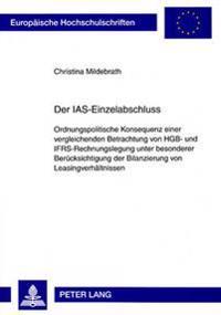 Der IAS-Einzelabschluss: Ordnungspolitische Konsequenz Einer Vergleichenden Betrachtung Von Hgb- Und Ifrs-Rechnungslegung Unter Besonderer Beru