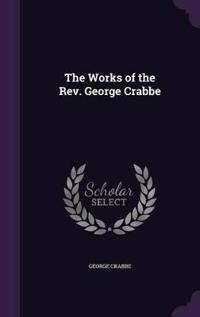 The Works of the REV. George Crabbe